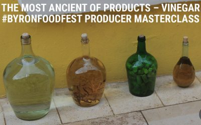 The Most Ancient Of Products – Vinegar #ByronFoodFest Producer Masterclass