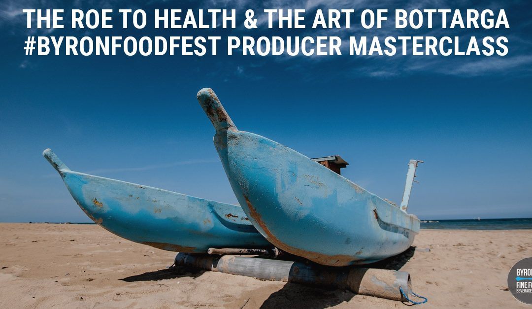 The Roe to Health & the Art of Bottarga #ByronFoodFest Producer Masterclass