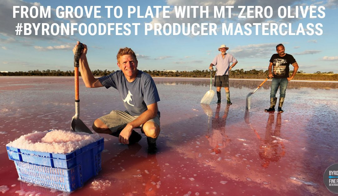 Olives – From Grove To Plate with Mount Zero Olives #ByronFoodFest Producer Masterclass