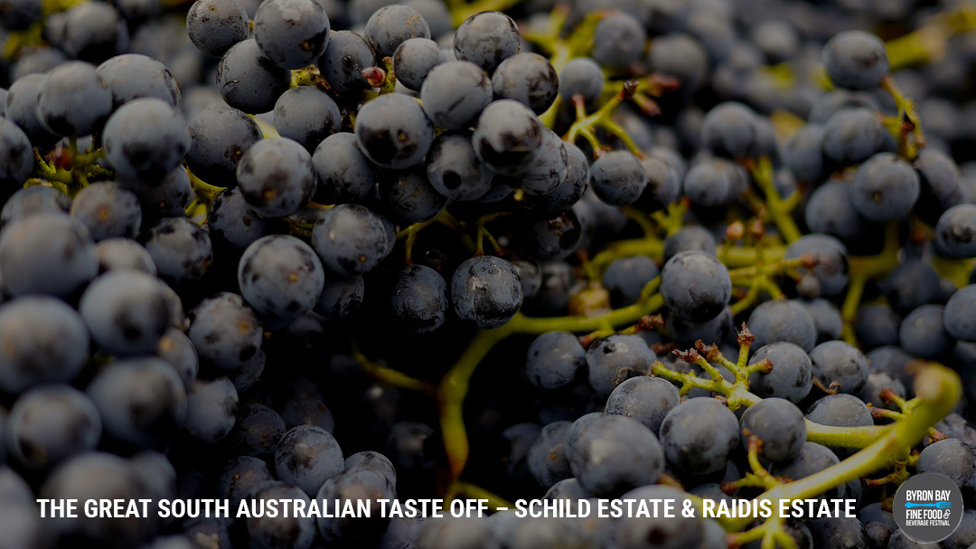 THE GREAT SOUTH AUSTRALIAN TASTE OFF – SCHILD ESTATE & RAIDIS ESTATE